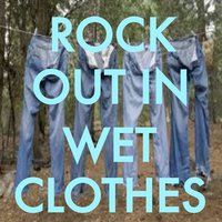Rock Out In Wet Clothes — сборник