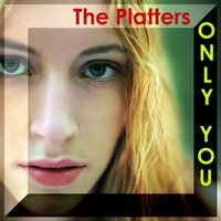 Only You — The Platters, The Drifters