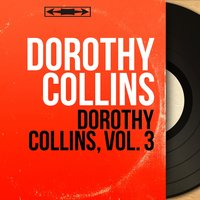 Dorothy Collins, Vol. 3 — Dorothy Collins, Dick Jacobs And His Orchestra, Georges Cates and His Orchestra