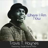 Where I Am Now — Travis T. Haynes, Nicole Elaine Phifer
