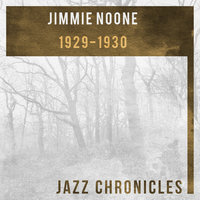 1929-1930 — Jimmie Noone's Apex Club Orchestra, The Savannah Syncopators, Jimmie's Blue Melody Boys, Jimmie Noone's Apex Club Orchestra, The Savannah Syncopators, Jimmie's Blue Melody Boys