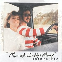 Mom and Daddy's Money — Adam Doleac