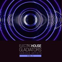 Electro House Gladiators, Vol. 4 — сборник