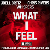 What I Feel — Joell Ortiz feat. Chris Rivers, Whispers