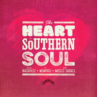 The Heart Of Southern Soul: From Nashville To Memphis And Muscle Shoals — сборник
