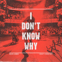 I Don't Know Why — Gavin James