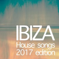 Ibiza House Songs 2017 Edition — сборник