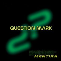 Mentira — Question Mark