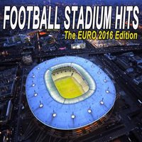 Football Stadium Hits - The Euro 2016 Edition — сборник