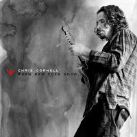 When Bad Does Good — Chris Cornell