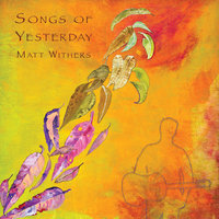 Songs Of Yesterday — Matt Withers