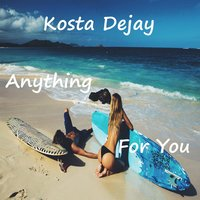 Anything for You — Kosta Dejay