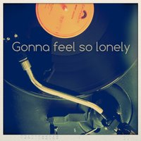 Gonna Feel So Lonely — The Seasider