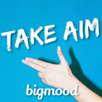 Take Aim — Bigmood
