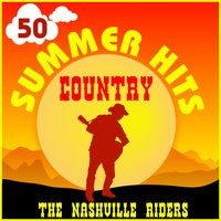 50 Country Summer Hits — The Nashville Riders
