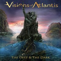 The Deep & the Dark — Visions Of Atlantis