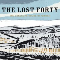 The Lonesome Hours of Winter — The Lost Forty