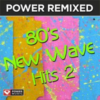Power Remixed: 80's New Wave Hits Vol. 2 — Power Music Workout