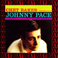 Chet Baker Introduces Johnny Pace Accompanied By The Chet Baker Quintet — Chet Baker, Johnny Pace