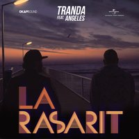 La rasarit — Angeles, Tranda