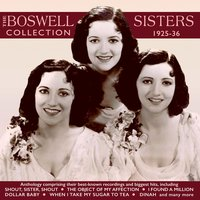 The Boswell Sisters Collection 1925-36 — The Boswell Sisters