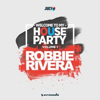 Welcome To My House Party, Vol. 1 — Robbie Rivera