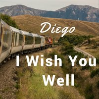 I Wish You Well — Diego