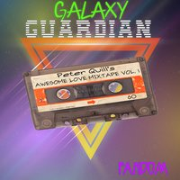 Galaxy Guardian Peter Quill's: Awesome Love Mixtape Vol. 1 — Fandom