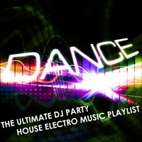 Dance: The Ultimate Dj Party House-Electro Music Playlist — сборник