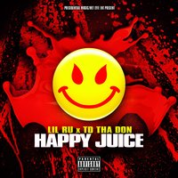 Happy Juice — Lil Ru, Dj B Lord, TD Tha Don