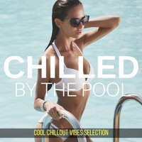 Chilled by the Pool: Cool Chillout Vibes Selection — сборник