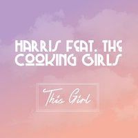 This Girl — Harris, The Cooking Girls, Harris feat. The Cooking Girls