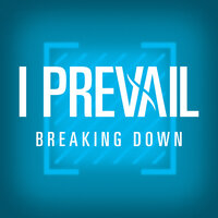 Breaking Down — I Prevail