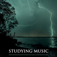 Studying Music: Ambient Music, Binaural Beats, Alpha Waves, Isochronic Tones and Thunderstorm Sounds For Studying, Focus, Concentration, Reading and The Best Study Music — Thunderstorms, Study Music & Sounds, Study Alpha Waves