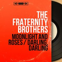 Moonlight and Roses / Darling, Darling — The Fraternity Brothers