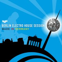 Berlin Electro House Session - Made in Germany — сборник