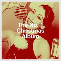 The No. 1 Christmas Album — Christmas Music, Merry Christmas, Christmas Hits, Christmas Songs & Christmas