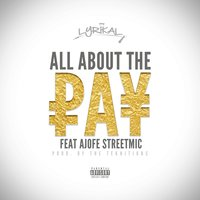 All About the Pay — Lyrikal, Ajofe Streetmic