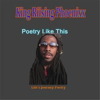 Poetry Like This — King Riising Phoenixx