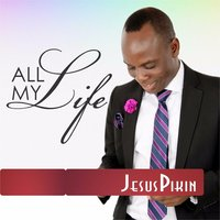 All My Life — Jesus Pikin