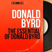 The Essential of Donald Byrd — Donald Byrd