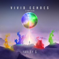 Vivid Echoes (A Compilation) — Yarley G