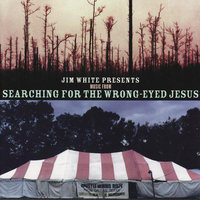 Presents Music from Searching for The Wrong Eyed Jesus — Jim White