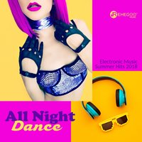 All Night Dance: Electronic Music Summer Hits 2018 — сборник