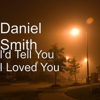 I'd Tell You I Loved You — Daniel Smith