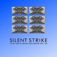 It's Not Safe to Turn off Your Computer — Silent Strike, Em