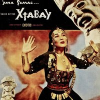 Voice Of The Xtabay...And Other EXOTIC Delights — Yma Sumac