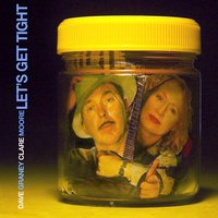 Let's Get Tight — Dave Graney, Clare Moore, Dave Graney and Clare Moore
