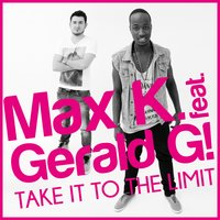 Take It to the Limit — Max K. feat. Gerald G!