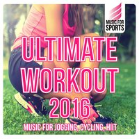 Music for Sports: Ultimate Workout 2016 — The Gym All-Stars